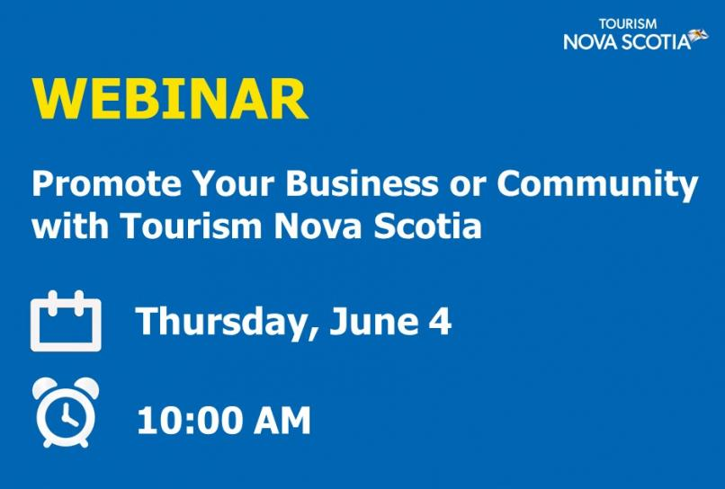 Webinar Promote Your Business or Community with Tourism Nova Scotia Thursday, June 4 at 10am
