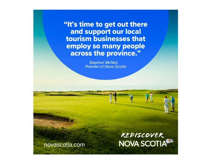 """It's time to get out there and support our local tourism businesses that employ so many people across the province."" Stephen McNeil, Premier of Nova Scotia"